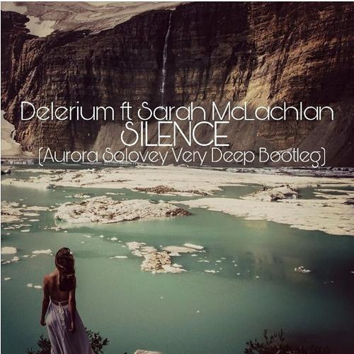 Free Download: Delerium Ft Sarah Mclachlan - Silence (Aurora Solovey Bootleg)
