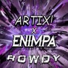 ARTIX! X ENIMPA - ROWDY (FREE DOWNLOAD)