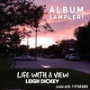 Life With A View Album Sampler Produced by Leigh Dickey | 2018