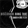 Disclosure - Bang That (Damien N-Drix Vision)