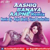 Download Ashiq Banaya Aapne Remix - Rajat Bhatti, Vinod Production