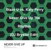 Blaze U vs. Katy Perry - Never Give Up The Rhythm (DJ Brystar Edit)