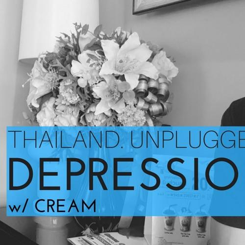 """Thailand. Unplugged. - Depression in Thailand - w/ """"Cream"""""""