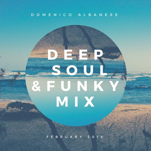 Deep, Soul & Funky Mix (February 2018) by Domenico Albanese | Free