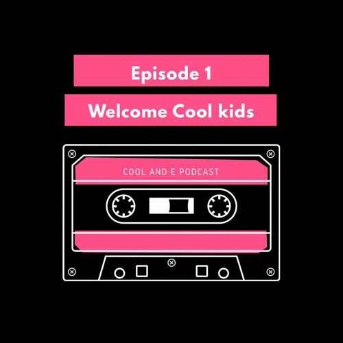 Episode 1: Welcome Cool Kids!