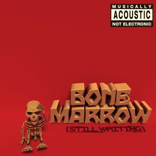 Bone Marrow (Still Waiting)