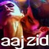 Aaj Zid Kar Raha Hai Dil (Aksar 2)
