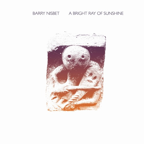 Barry Nisbet - A Bright Ray of Sunshine
