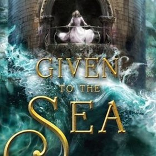 GIVEN TO THE SEA by Mindy McGinnis, read by M. Smith, S. Malhotra, R. Daymond, and A. McKenna