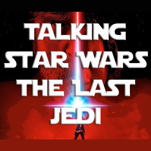 Talking Star Wars: The Last Jedi