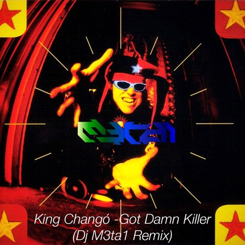 King Changó - God Damn Killer (Dj M3ta1 Remix) *FREE DOWNLOAD*
