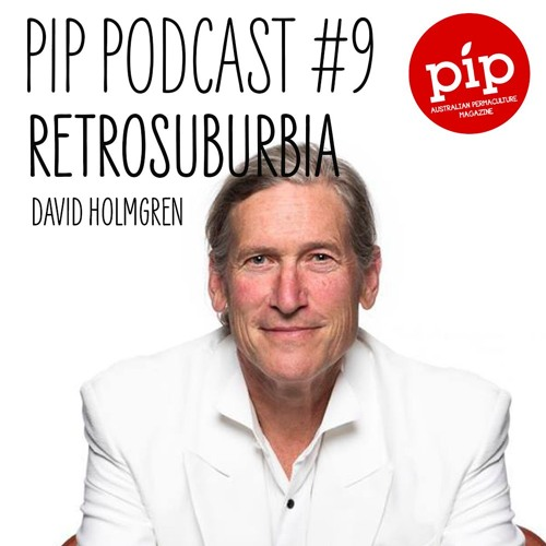 Pip Permaculture Podcast #9: Retrosuburbia with David Holmgren