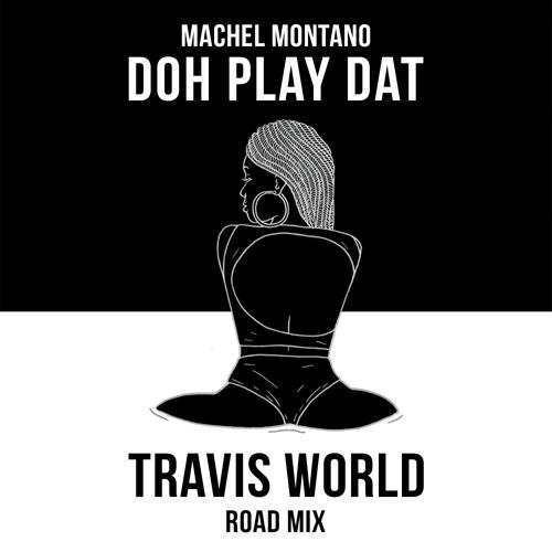 Doh Play Dat - Travis World Road Mix