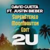 David Guetta Ft. Justin Bieber - 2U (Afrojack Remix, SuperStereo Moombahton Edit)[Free Download]