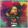 Nit Khair Manga (The Frenzy Mix)