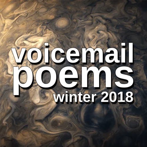 VOICEMAIL POEMS - Winter 2018