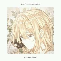 Static & Oniicorn - Evergarden