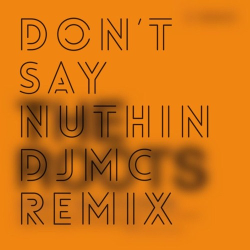 Dont Say Nuthin (DJMC Space Case Bootleg)