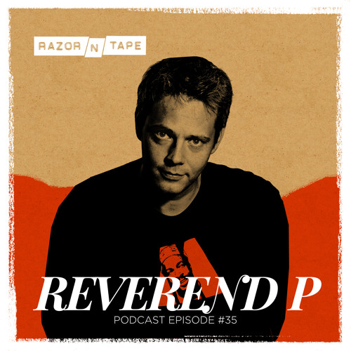 Razor-N-Tape Podcast - Episode #35: Reverend P