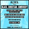 theLEVEL – Black Christian Confused – Christianity and activism