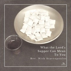 What the Lord's Supper Can Mean to You - Pastor Nick