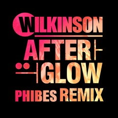 Wilkinson - Afterglow(Phibes Bootleg)[FREE DL]