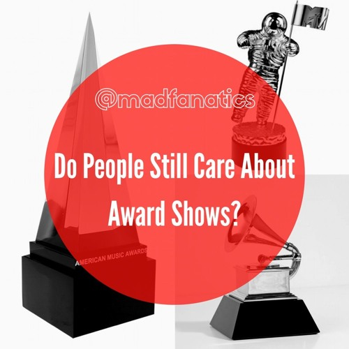 EP. 15 Are Award Shows Still A Thing?