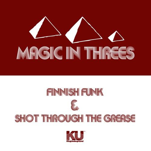 Magic In Threes - Finnish Funk / Shot Through The Grease