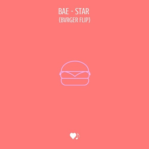 Bae - Star (BVRGER Flip)