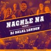 Nachle Na (Remix) DJ Dalal London