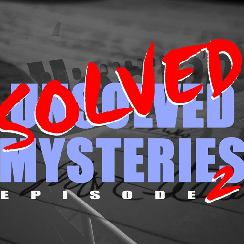 Solved/Unsolved Mysteries Podcast S1E2