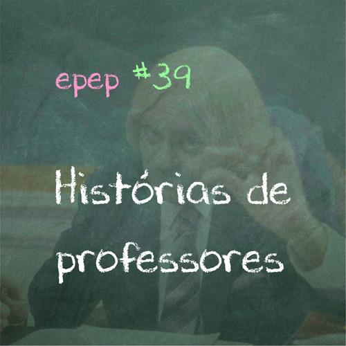 É Pau É Pedra #39 - Histórias de Professores
