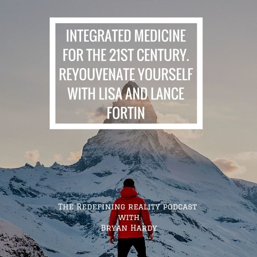 Integrative Medicine for the 21st Century - ReYouvenate Yourself with Lisa and Lance Fortin - Ep. 52