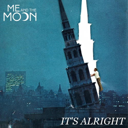 Me And The Moon - It's Alright
