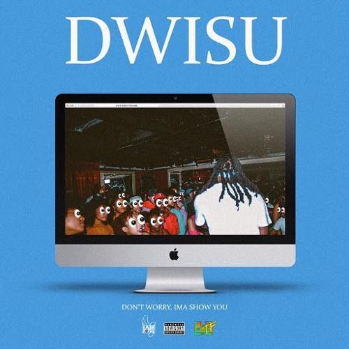DWISU   Don't Worry, Ima Show You