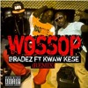 Bradez – Wossop remix featuring Kwaw Kese (Produced by Brundai cue)