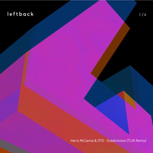 Leftback Turns 4 (FREE DOWNLOAD) Harry McCanna & DTG - Subdivisions (TIJN Remix)