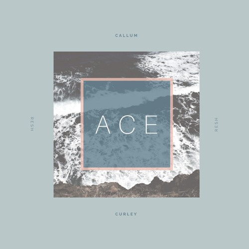 Callum Curley &  Resh - Ace (MFrecords)