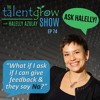 74: [Ask Halelly] What if I ask if I can give feedback and they say no? on the TalentGrow Show with Halelly Azulay