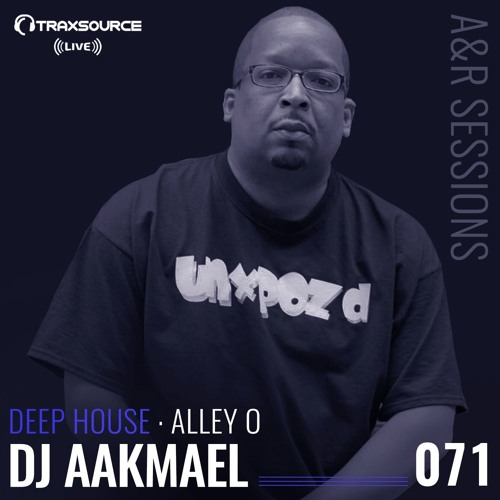 TRAXSOURCE LIVE! A&R Sessions #071 - Deep House with Alley O and DJ Aakmael