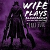 Wife Plays Bloodborne - Part Five - Yahar'gul, The Orphanage, And Boss-Induced Spousal Drama