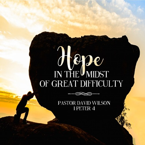 Hope in the Midst of Difficulty - Pastor Dave February 4, 2018