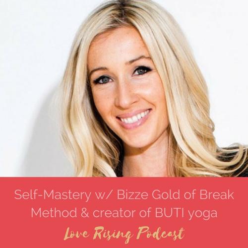 Episode 33: Self-Mastery w/ Bizzie Gold