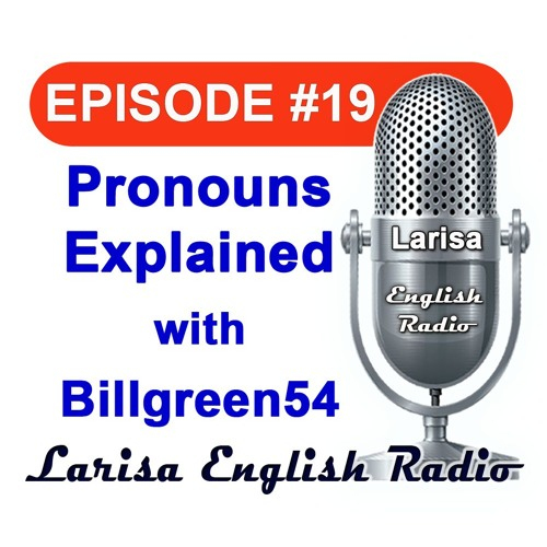 Pronouns Explained with Billgreen54 Larisa English Radio Episode 19