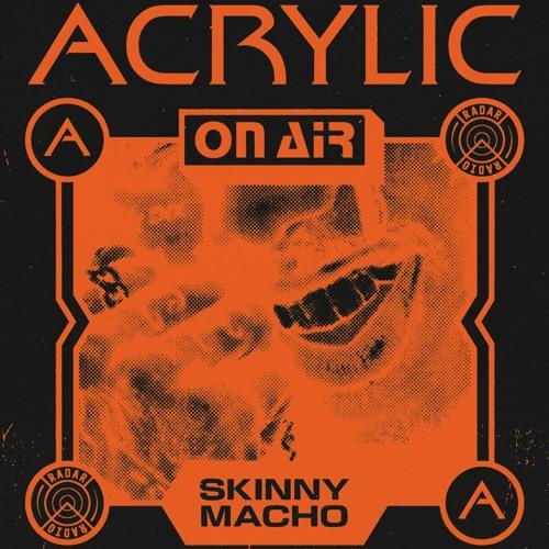 Acrylic On Air w/ Skinny Macho [FEB 18]