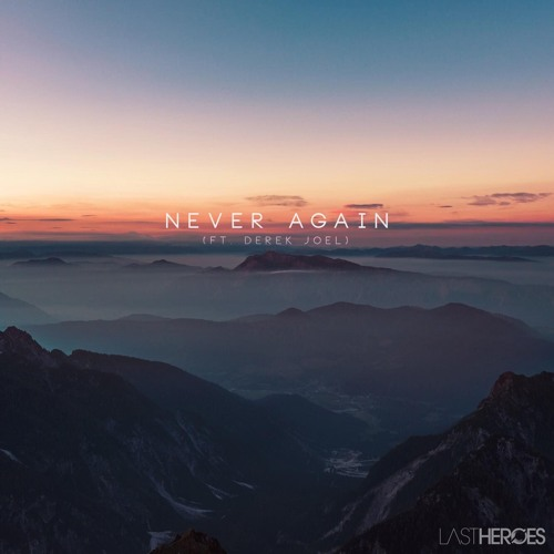 Last Heroes - Never Again (ft. Derek Joel)