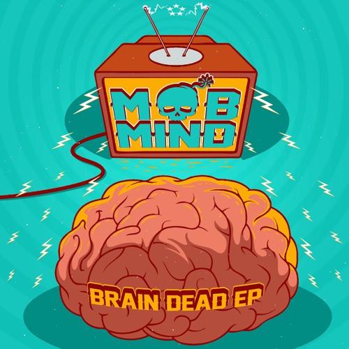 MOB MIND - Brain Dead EP