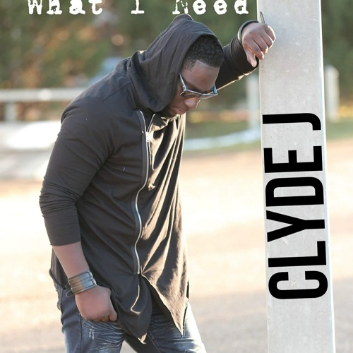 clyde-j-what-i-need