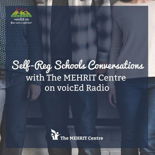 Self-Reg Schools Conversations with Stuart Shanker and The MEHRIT Centre