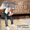 "@LAVASOUND ""MY GOD IS AWESOME"" GOSPEL MIXX"